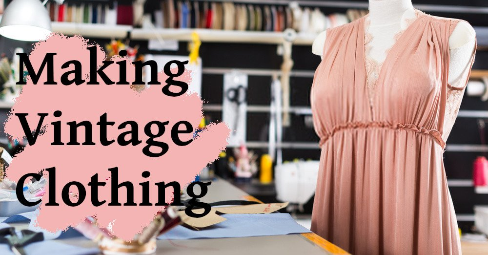 Tips: Making Your Own Vintage Style Clothing